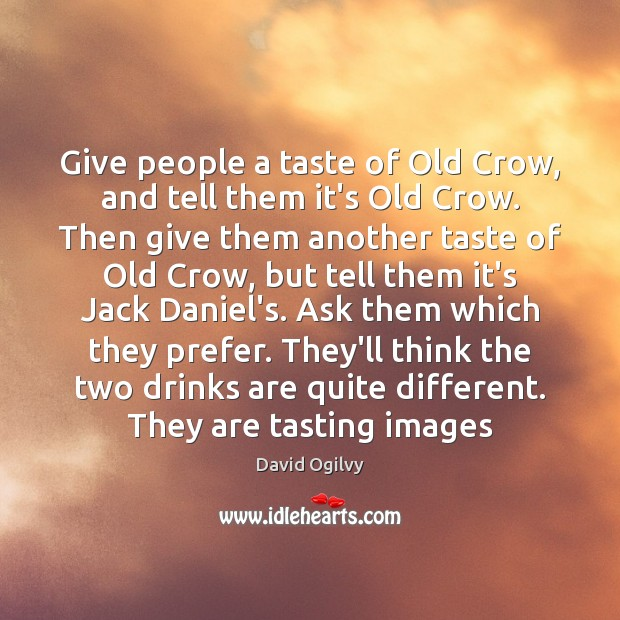Give people a taste of Old Crow, and tell them it's Old Image