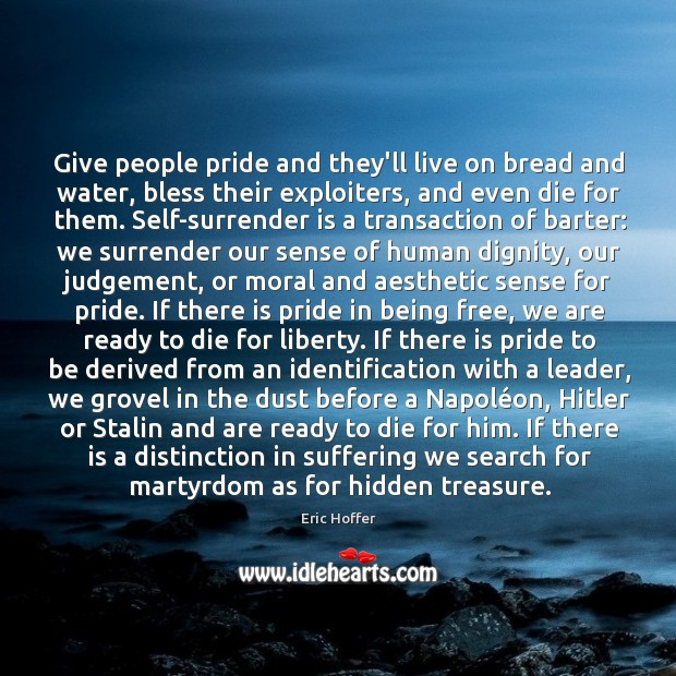 Give people pride and they'll live on bread and water, bless their Image