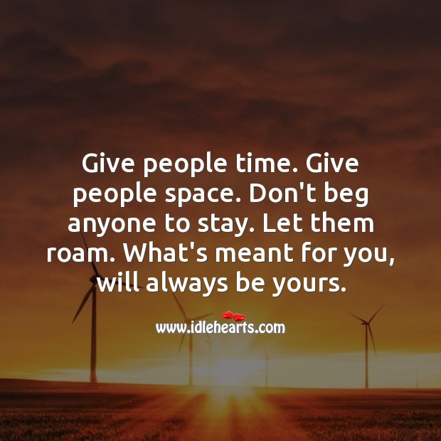 Image, Give people time. Give people space. Don't beg anyone to stay.