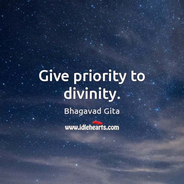 Give priority to divinity. Advice Quotes Image
