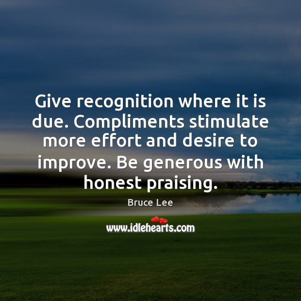 Give recognition where it is due. Compliments stimulate more effort and desire Image