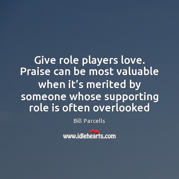 Image, Give role players love. Praise can be most valuable when it's