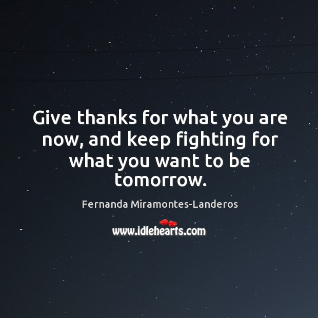 Give thanks for what you are now, and keep fighting. Image