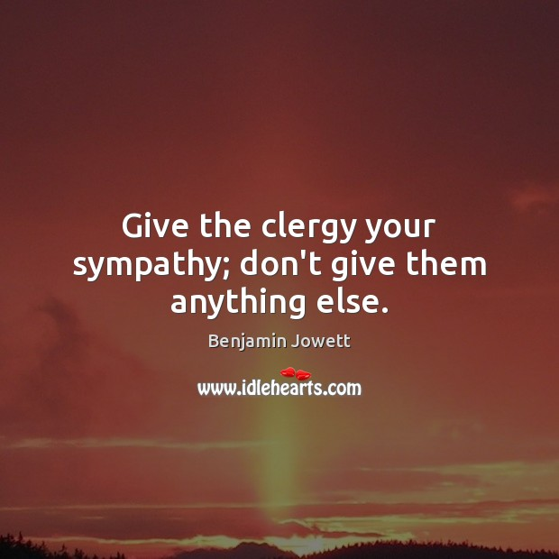 Image, Give the clergy your sympathy; don't give them anything else.
