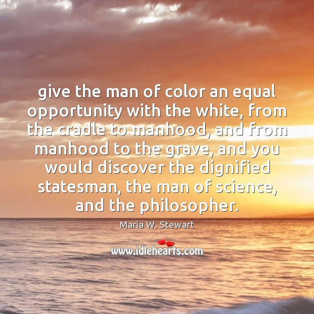 Give the man of color an equal opportunity with the white, from Image