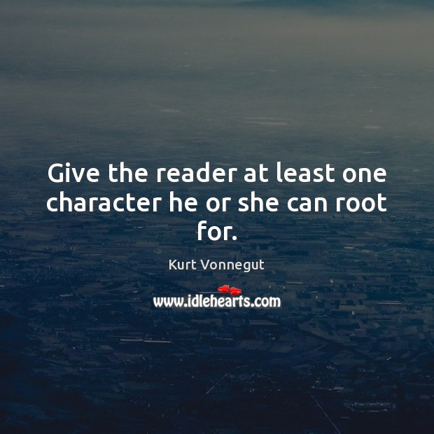 Give the reader at least one character he or she can root for. Image