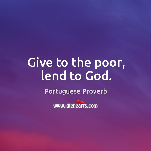 Give to the poor, lend to God. Image