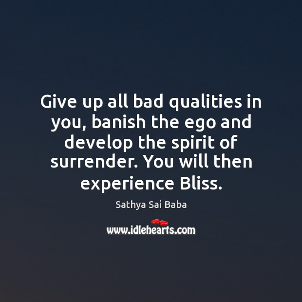 Give up all bad qualities in you, banish the ego and develop Sathya Sai Baba Picture Quote