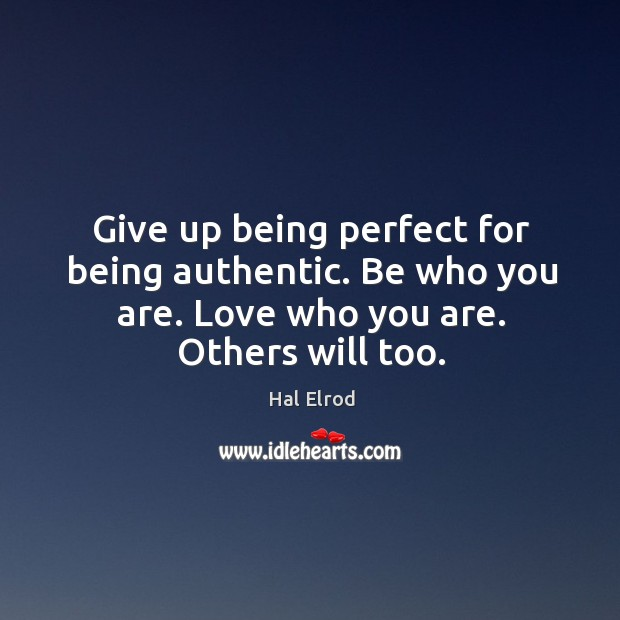 Give up being perfect for being authentic. Be who you are. Love Image