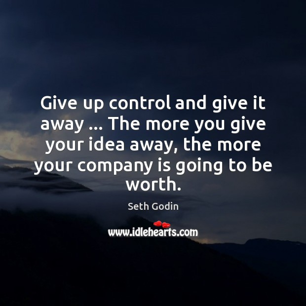 Give up control and give it away … The more you give your Image