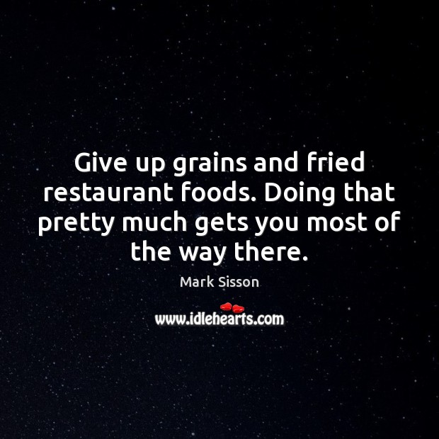 Give up grains and fried restaurant foods. Doing that pretty much gets Image