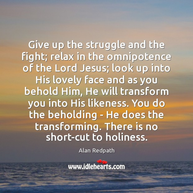 Image, Give up the struggle and the fight; relax in the omnipotence of