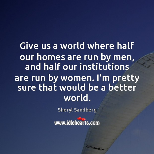Give us a world where half our homes are run by men, Image