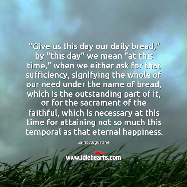 "Image, ""Give us this day our daily bread,"" by ""this day"" we mean """