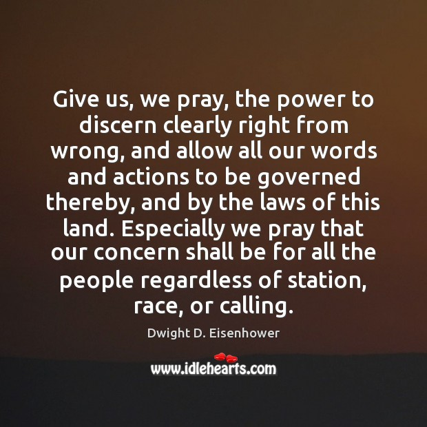 Give us, we pray, the power to discern clearly right from wrong, Dwight D. Eisenhower Picture Quote