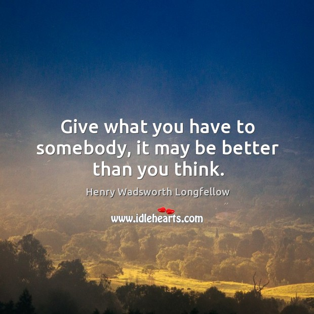 Image, Give what you have to somebody, it may be better than you think.