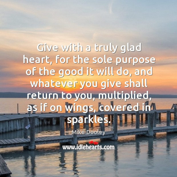 Give with a truly glad heart, for the sole purpose of the Image
