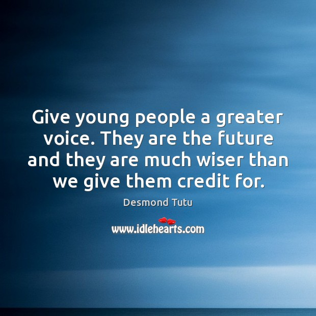 Give young people a greater voice. They are the future and they Image