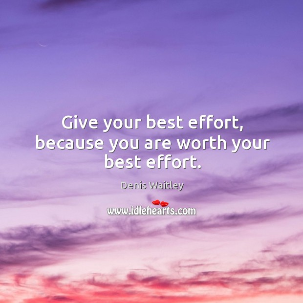 Image, Give your best effort, because you are worth your best effort.
