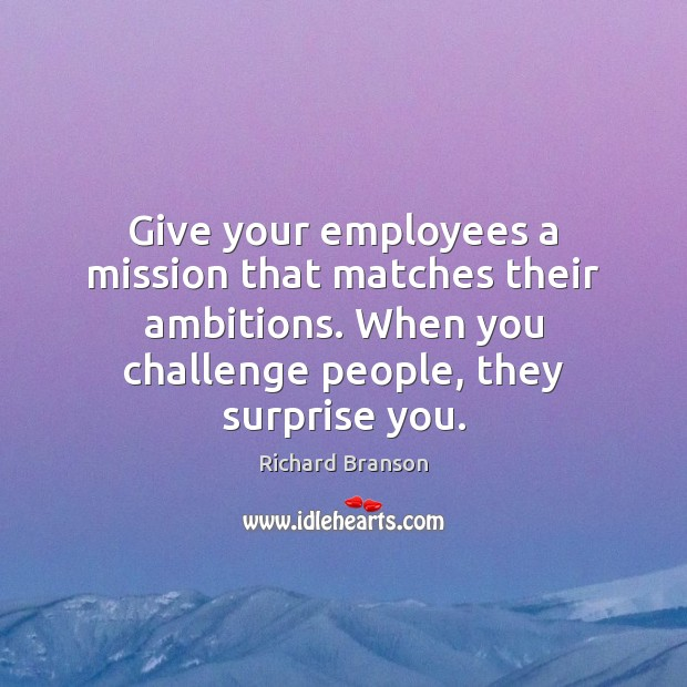 Give your employees a mission that matches their ambitions. When you challenge Image