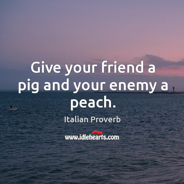 Image, Give your friend a pig and your enemy a peach.