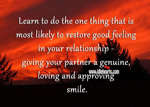Give a Genuine, Loving and Approving Smile.