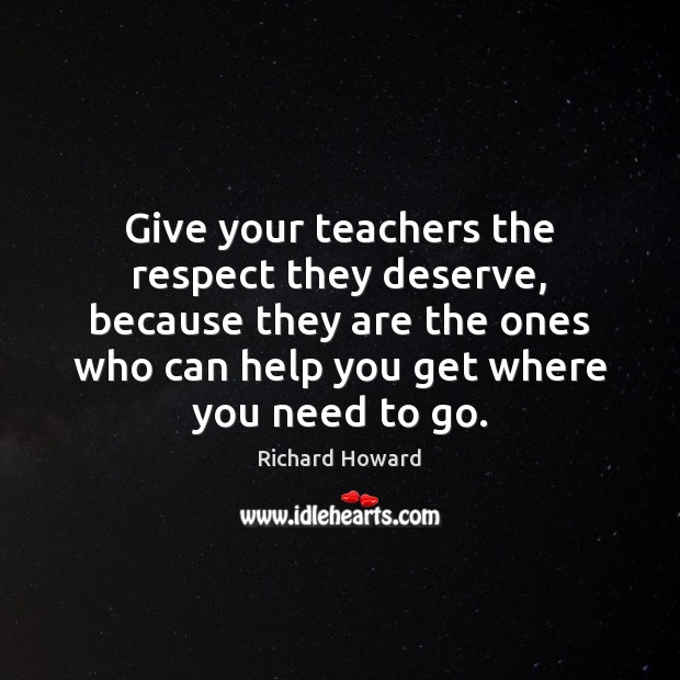 Give your teachers the respect they deserve, because they are the ones Respect Quotes Image