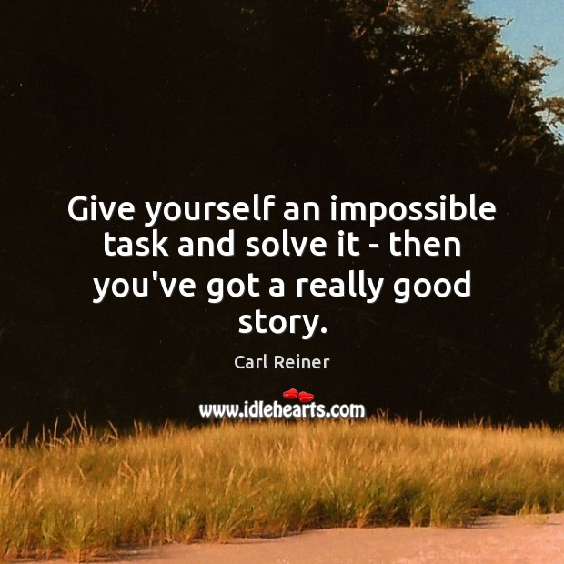 Give yourself an impossible task and solve it – then you've got a really good story. Image