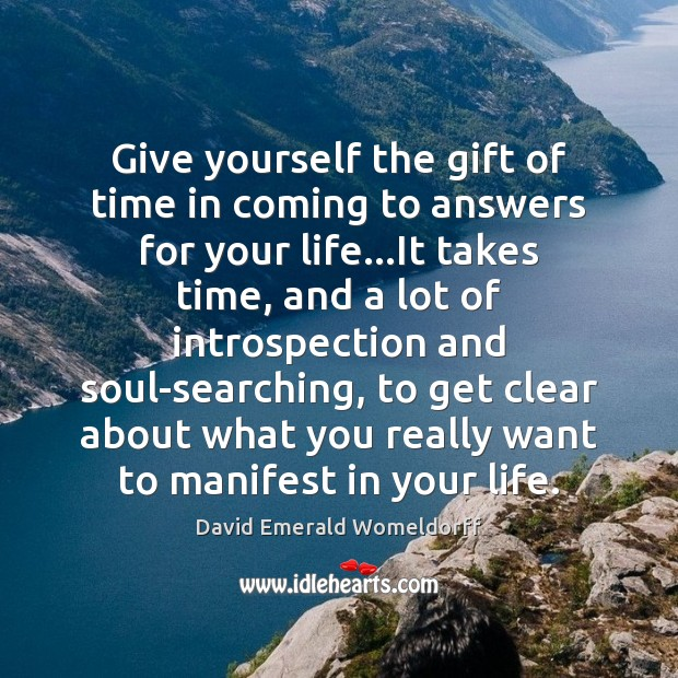 Give yourself the gift of time in coming to answers for your David Emerald Womeldorff Picture Quote
