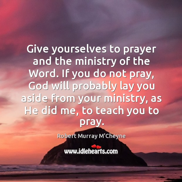 Give yourselves to prayer and the ministry of the Word. If you Image