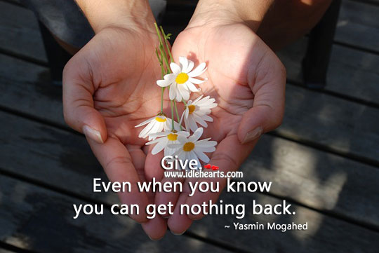 Image, Give. Even when you know you can't get anything.