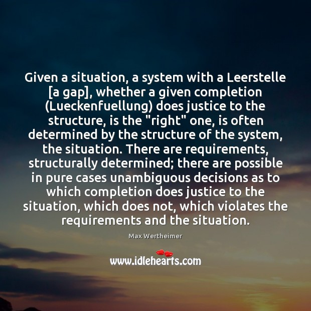 Given a situation, a system with a Leerstelle [a gap], whether a Max Wertheimer Picture Quote