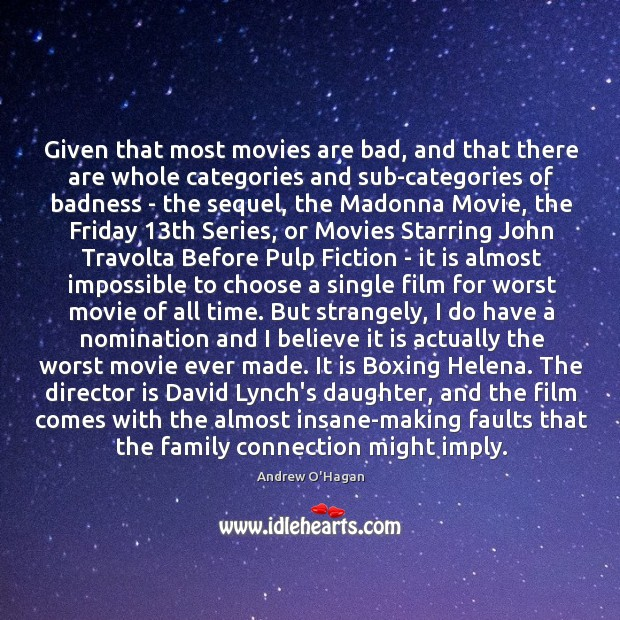 Given that most movies are bad, and that there are whole categories Andrew O'Hagan Picture Quote