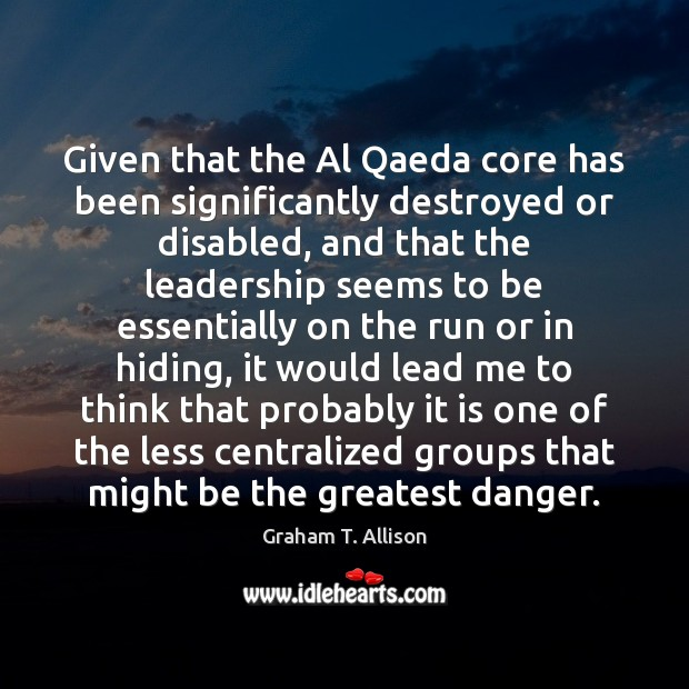 Image, Given that the Al Qaeda core has been significantly destroyed or disabled,