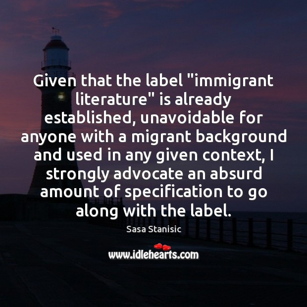 "Image, Given that the label ""immigrant literature"" is already established, unavoidable for anyone"