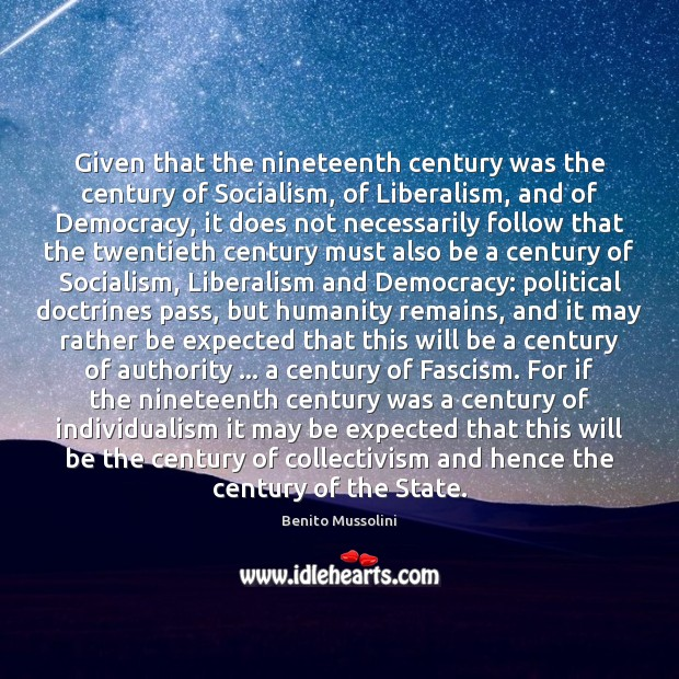 Given that the nineteenth century was the century of Socialism, of Liberalism, Humanity Quotes Image