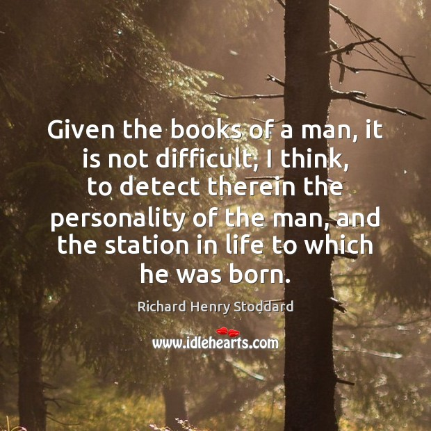 Given the books of a man, it is not difficult, I think, Image