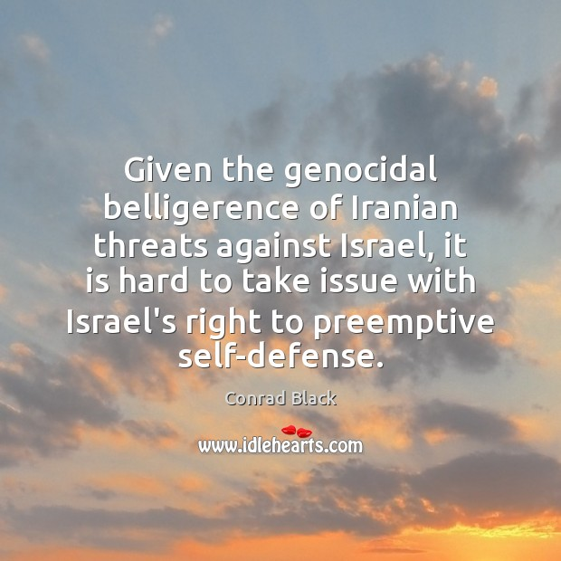 Image, Given the genocidal belligerence of Iranian threats against Israel, it is hard