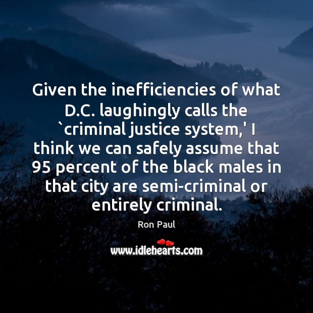 Image, Given the inefficiencies of what D.C. laughingly calls the `criminal justice