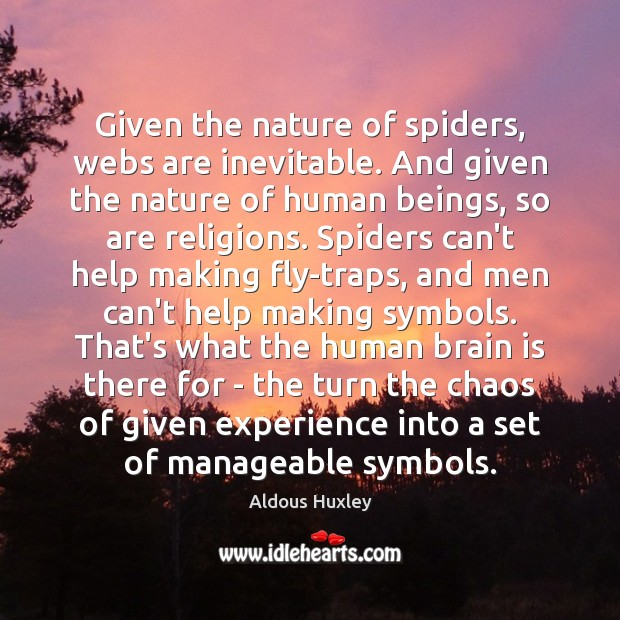 Given the nature of spiders, webs are inevitable. And given the nature Aldous Huxley Picture Quote