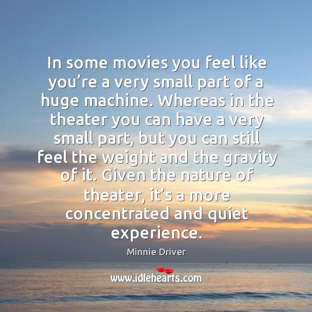 Given the nature of theater, it's a more concentrated and quiet experience. Image