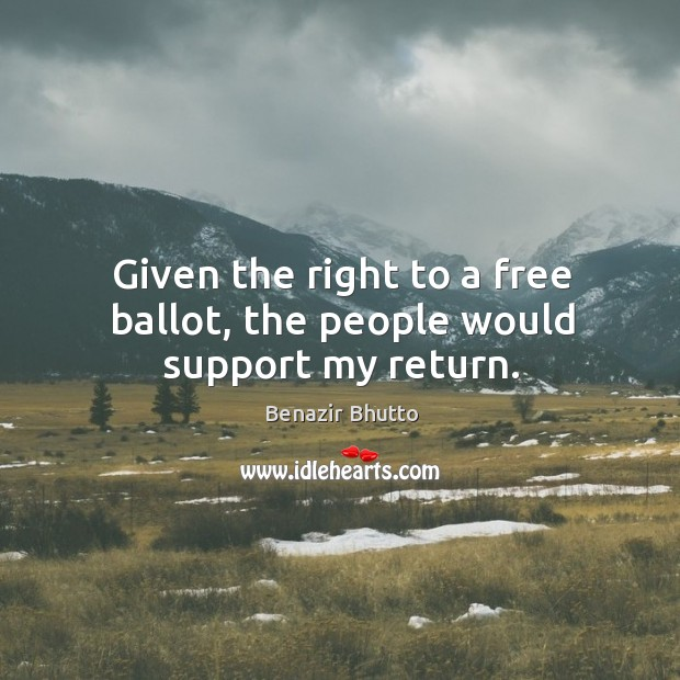 Given the right to a free ballot, the people would support my return. Image