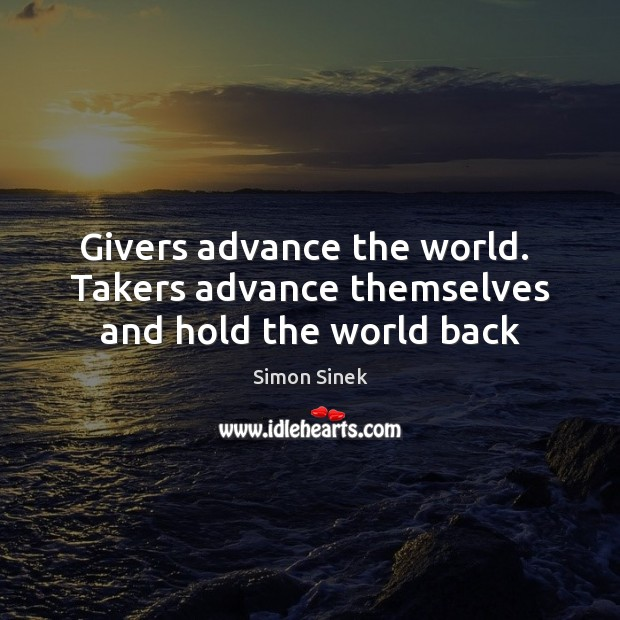 Givers advance the world.  Takers advance themselves and hold the world back Image