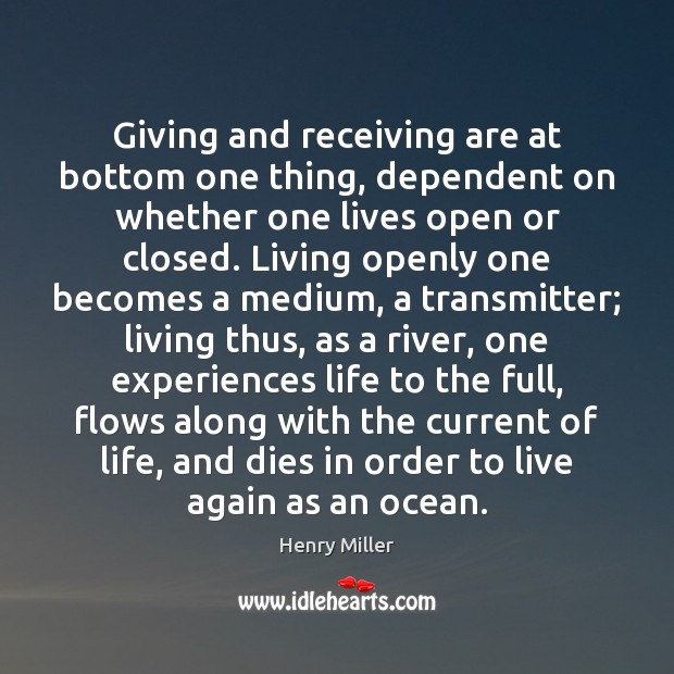 Giving and receiving are at bottom one thing, dependent on whether one Henry Miller Picture Quote