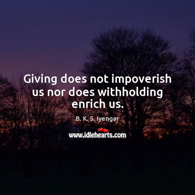 Image, Giving does not impoverish us nor does withholding enrich us.