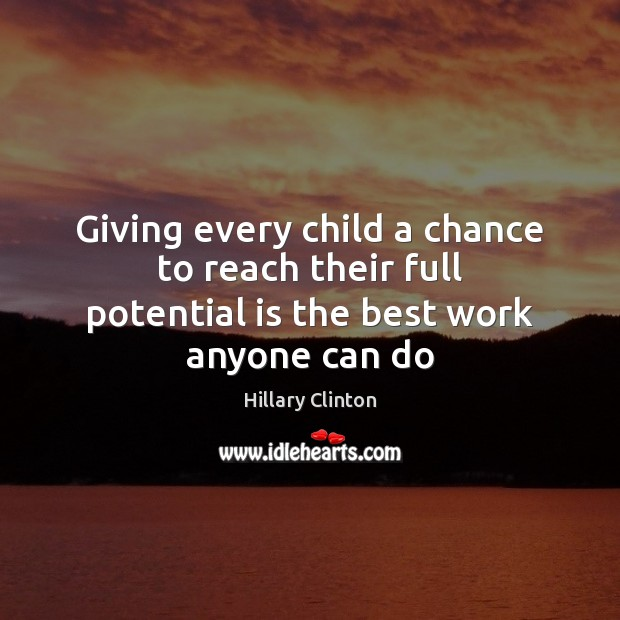 Image, Giving every child a chance to reach their full potential is the best work anyone can do