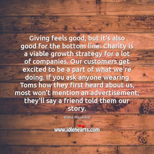 Giving feels good, but it's also good for the bottom line. Charity Charity Quotes Image
