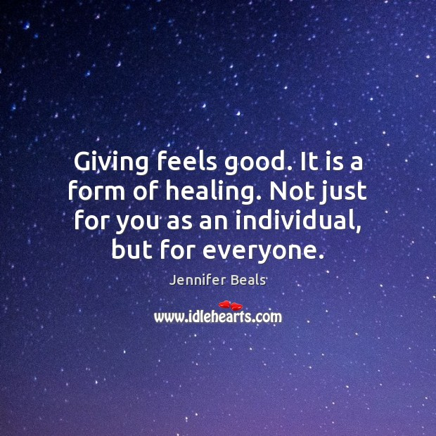 Giving feels good. It is a form of healing. Not just for Jennifer Beals Picture Quote