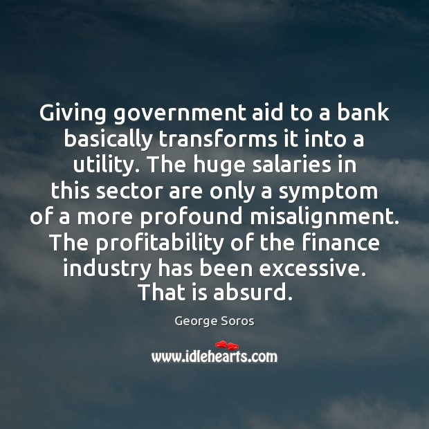 Giving government aid to a bank basically transforms it into a utility. Finance Quotes Image