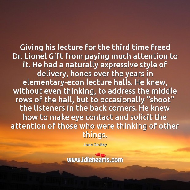Giving his lecture for the third time freed Dr. Lionel Gift from Jane Smiley Picture Quote